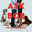 Ask Bob: A Novel Audiobook by Peter Gethers Narrated by Adam Verner