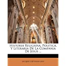 Historia Religiosa, Politica, Y Literaria De La Compania De Jesus ... (Spanish Edition)