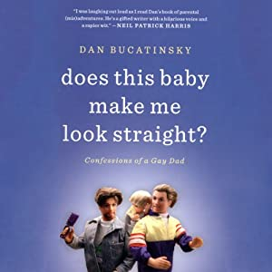 Does This Baby Make Me Look Straight?: Confessions of a Gay Dad (       UNABRIDGED) by Dan Bucatinsky Narrated by Dan Bucatinsky