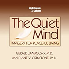 The Quiet Mind: Imagery for Peaceful Living Speech by Gerald G. Jampolsky, M.D., Diane V. Cirincione, Ph.D. Narrated by Gerald Jampolsky, M.D., Diane Cirincione, Ph.D.