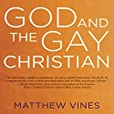 God and the Gay Christian: The Biblical Case in Support of Same-Sex Relationships (       UNABRIDGED) by Matthew Vines Narrated by Matthew Vines