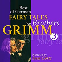 Best of German Fairy Tales by Brothers Grimm 3 (       UNABRIDGED) by Brothers Grimm Narrated by Sven Görtz