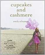 Cupcakes and Cashmere: A Design Guide For Defining Your Style, Reinventing Your Space, And Entertaining With Ease