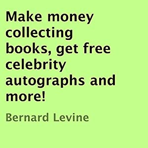 Make Money Collecting Books, Get Free Celebrity Autographs, and More! | [Bernard Levine]