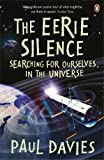 The Eerie Silence: Searching for Ourselves in the Universe. Paul Davies (0141037784) by Davies, P. C. W.