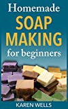 Homemade Soap Making for Beginners: A Complete & Simple Guide for Making Moisturizing, Fragrant Homemade Soap Recipes from Scratch (Homemade Skin Care for Beginners)