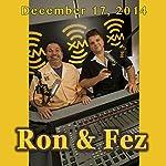 Ron & Fez, December 17, 2014 |  Ron & Fez