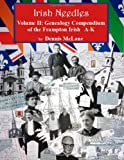 Irish Needles - Volume II: Genealogy Compendium of the Frampton Irish A-K (Volume 2)