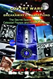 Covert Wars and Breakaway Civilizations: The Secret Space Program, Celestial Psyops and  Hidden Conflicts