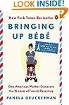 Bringing Up Bebe: One American Mother...