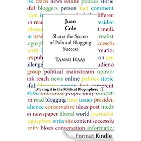 Juan Cole Shares the Secrets of Political Blogging Success: Making it in the Political Blogosphere