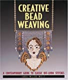 Creative Bead Weaving: A Contemporary Guide to Classic Off-Loom Stitches (1579900801) by Wells, Carol Wilcox