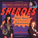 img - for Sheroes: Bold, Brash, and Absolutely Unabashed Superwomen by Ventura, Varla (1998) Paperback book / textbook / text book