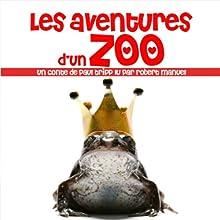 Les aventures d'un zoo | Livre audio Auteur(s) : Paul Tripp Narrateur(s) : Robert Manuel