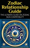 Zodiac Relationship Guide: The Ultimate Guide On Zodiac Sign Compatibility (Zodiac Sign, Astrology, Soul Mate, Zodiac Compatibility, Horoscope)