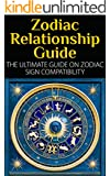 Zodiac Relationship Guide: The Ultimate Guide On Zodiac Sign Compatibility (Zodiac Sign, Astrology, Soul Mate, Zodiac Compatibility, Horoscope)