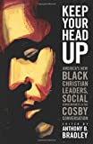 img - for Keep Your Head Up: America's New Black Christian Leaders, Social Consciousness, and the Cosby Conversation book / textbook / text book