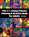 The FUNctional Fitness Coloring & Activity Book for Adults