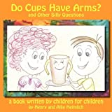 img - for Do Cups Have Arms? and Other Silly Questions book / textbook / text book