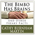 The Bimbo Has Brains: And Other Freaky Facts   Cathy Burnham Martin