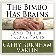 The Bimbo Has Brains: And Other Freaky Facts Audiobook by Cathy Burnham Martin Narrated by Cathy Burnham Martin