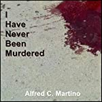 I Have Never Been Murdered | Alfred C. Martino