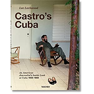 Lee Lockwood. Castros Kuba. Ein Amerikaner in Kuba. Reportagen aus den Jahren 1959-1969