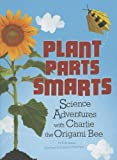 Plant Parts Smarts: Science Adventures with Charlie the Origami Bee (Origami Science Adventures)