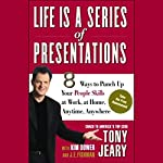 Life Is a Series of Presentations: 8 Ways to Punch Up Your People Skills at Work, at Home, Anytime, Anywhere | Tony Jeary,Kim Dower,J.E. Fishman