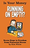 img - for Is Your Money Running On Empty?: Seven Steps to Freedom from Financial Stress book / textbook / text book