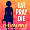 Eat, Pray, Die: An Eat, Pray, Die Humorous Mystery, Book 1 Audiobook by Chelsea Field Narrated by Nikiya Palombi
