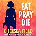 Eat, Pray, Die: An Eat, Pray, Die Humorous Mystery, Book 1 Hörbuch von Chelsea Field Gesprochen von: Nikiya Palombi