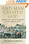 And Man Created God: Kings, Cults and...