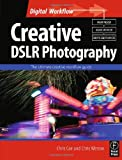 Creative DSLR Photography: The ultimate creative workflow guide (Digital Workflow) (0240521013) by Weston, Chris