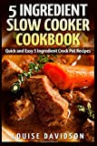 Louise Davidson 5 Ingredient Slow Cooker Cookbook: Quick and Easy 5 Ingredient Crock Pot Recipes