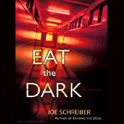 Eat the Dark: A Novel | [Joe Schreiber]