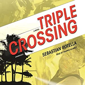 Triple Crossing: A Novel | [Sebastian Rotella]