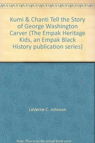 Kumi & Chanti Tell the Story of George Washington Carver (The Empak Heritage Kids, an Empak