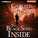 The Black Song Inside (       UNABRIDGED) by Carlyle Clark Narrated by Alexander Cendese