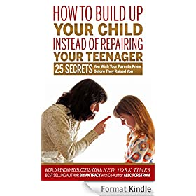How to Build Up Your Child Instead of Repairing Your Teenager: 25 Secrets You Wish Your Parents Knew Before They Raised You (English Edition)