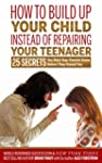 How to Build Up Your Child Instead of...