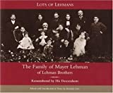 img - for Lots of Lehmans: The Family of Mayer Lehman of Lehman Brothers, Remembered by His Descendants book / textbook / text book