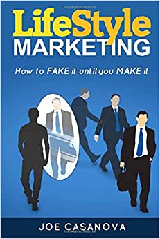 Lifestyle Marketing: How To Fake It Until You Make It