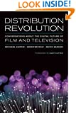 Distribution Revolution: Conversations about the Digital Future of Film and Television