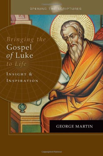 Opening the Scriptures: Bringing the Gospel of Luke to Life: Insight and Inspiration