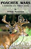 Poacher Wars: A Pennsylvania Game Wardens Journal