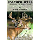Poacher Wars: A Pennsylvania Game Warden's Journal ~ William Wasserman