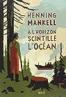 A l'horizon scintille l'océan par Mankell