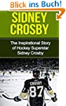 Sidney Crosby: The Inspirational Stor...