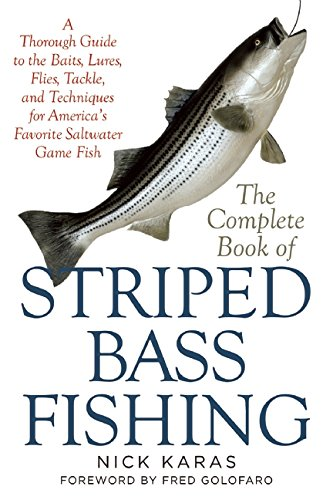 The Complete Book of Striped Bass Fishing: A Thorough Guide to the Baits, Lures, Flies, Tackle, and Techniques for America's Favorite Saltwater Game F